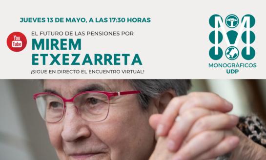 Encuentro virtual sobre El futuro de las pensiones, por Miren Etxezarreta
